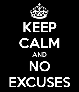 Keep Calm and No Excuses